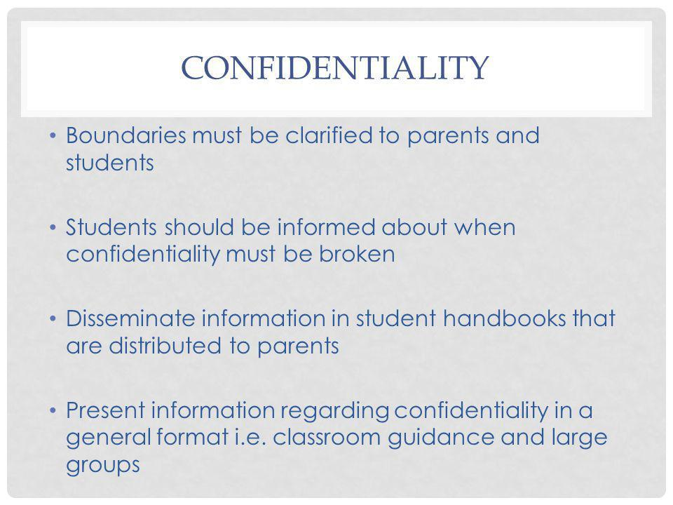 CONFIDENTIALITY Boundaries must be clarified to parents and students Students should be informed about when confidentiality must be broken Disseminate