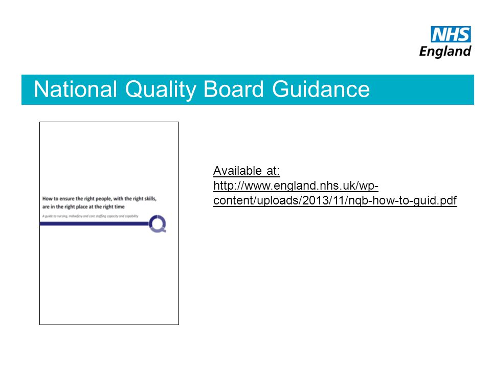 National Quality Board Guidance Available at: http://www.england.nhs.uk/wp- content/uploads/2013/11/nqb-how-to-guid.pdf