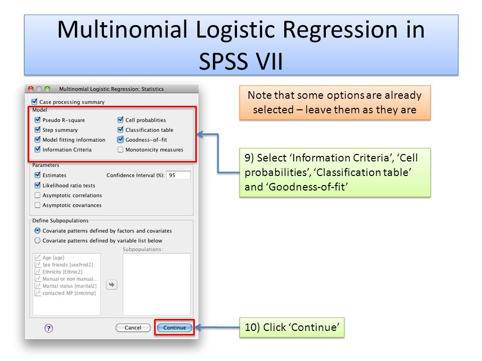 Multinomial Logistic Regression in SPSS VII 9) Select Information Criteria, Cell probabilities, Classification table and Goodness-of-fit Note that som
