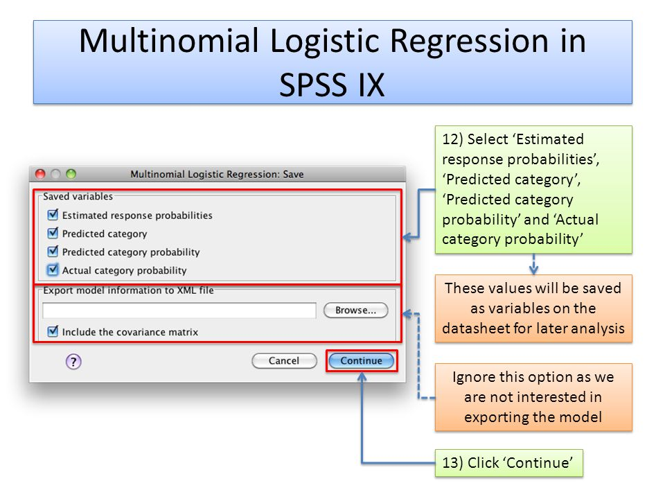 Multinomial Logistic Regression in SPSS IX 12) Select Estimated response probabilities, Predicted category, Predicted category probability and Actual