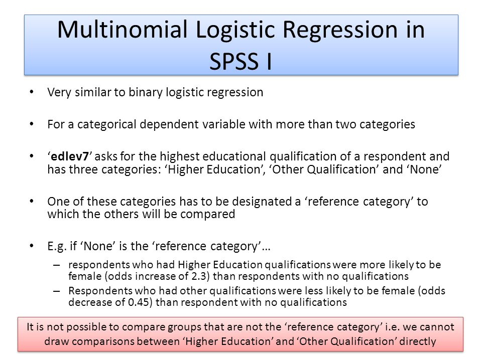 Multinomial Logistic Regression in SPSS I Very similar to binary logistic regression For a categorical dependent variable with more than two categorie