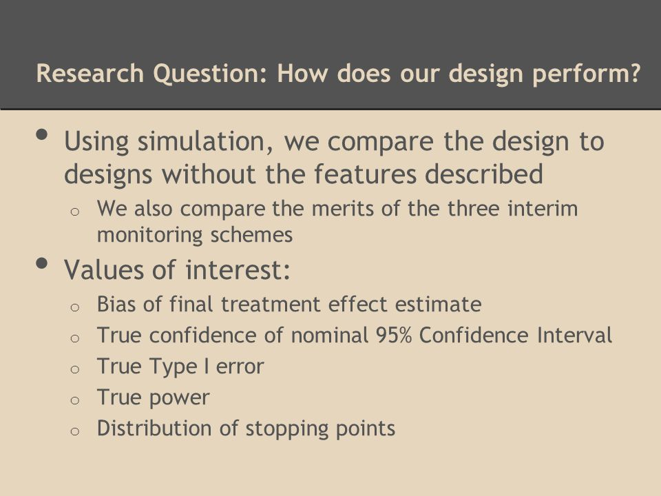 Research Question: How does our design perform? Using simulation, we compare the design to designs without the features described o We also compare th