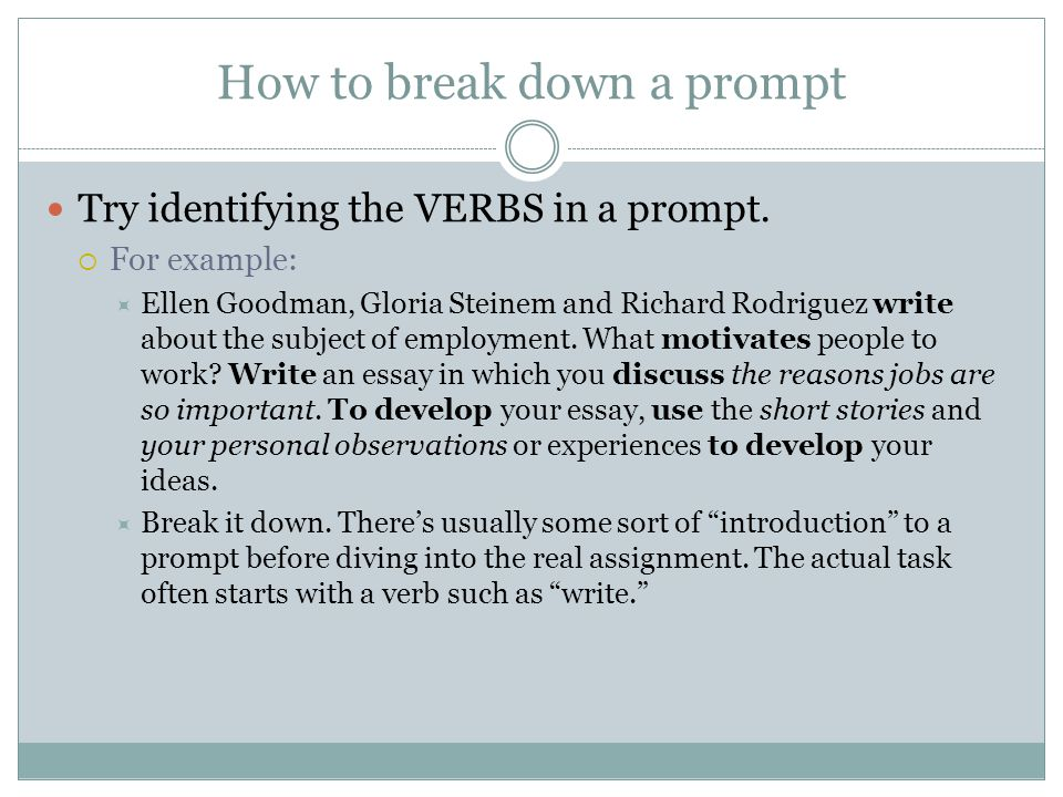 How to break down a prompt Try identifying the VERBS in a prompt.