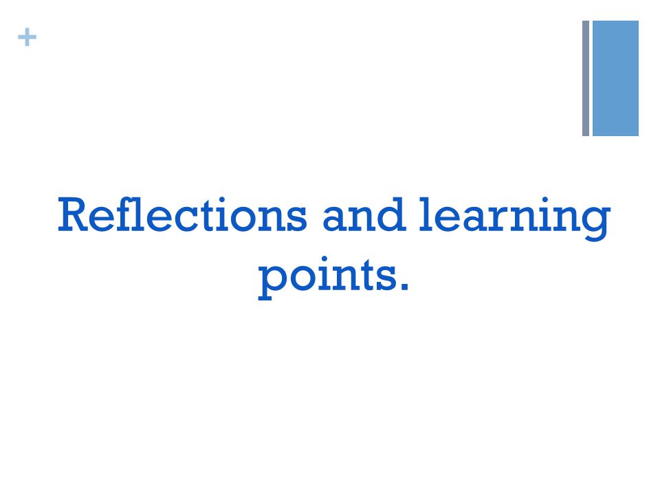 + Reflections and learning points.