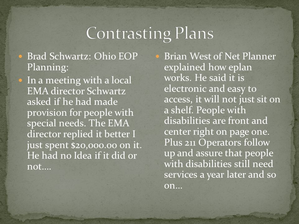 Brad Schwartz: Ohio EOP Planning: In a meeting with a local EMA director Schwartz asked if he had made provision for people with special needs.