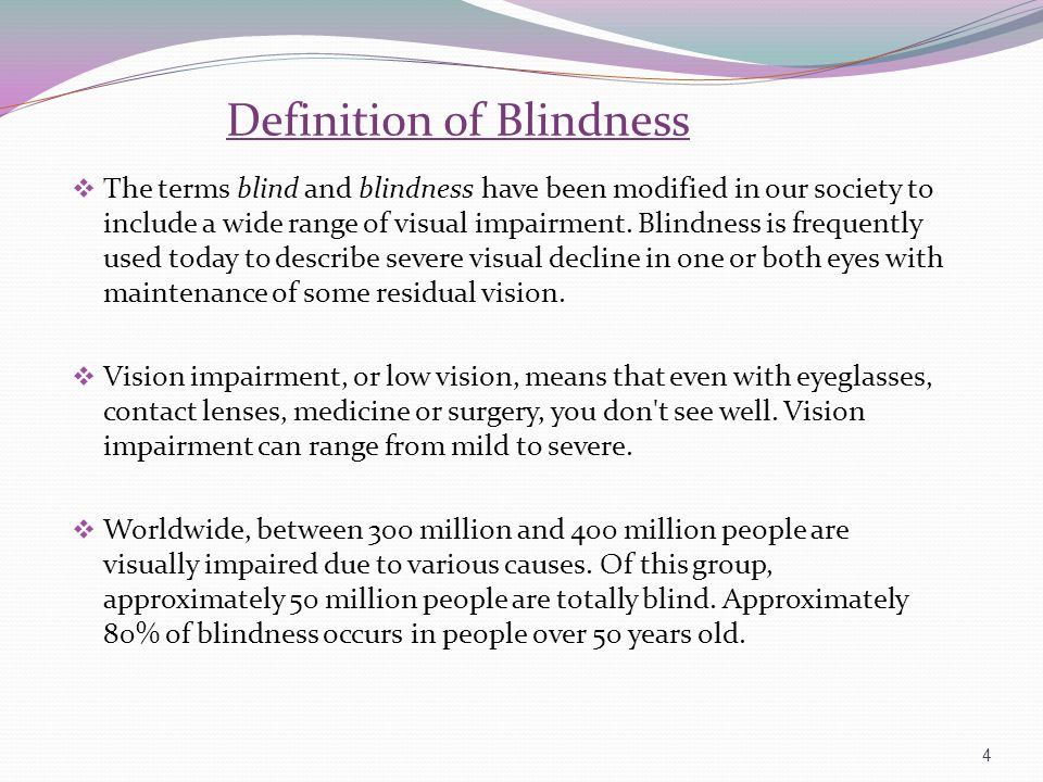 Definition of Blindness The terms blind and blindness have been modified in our society to include a wide range of visual impairment. Blindness is fre