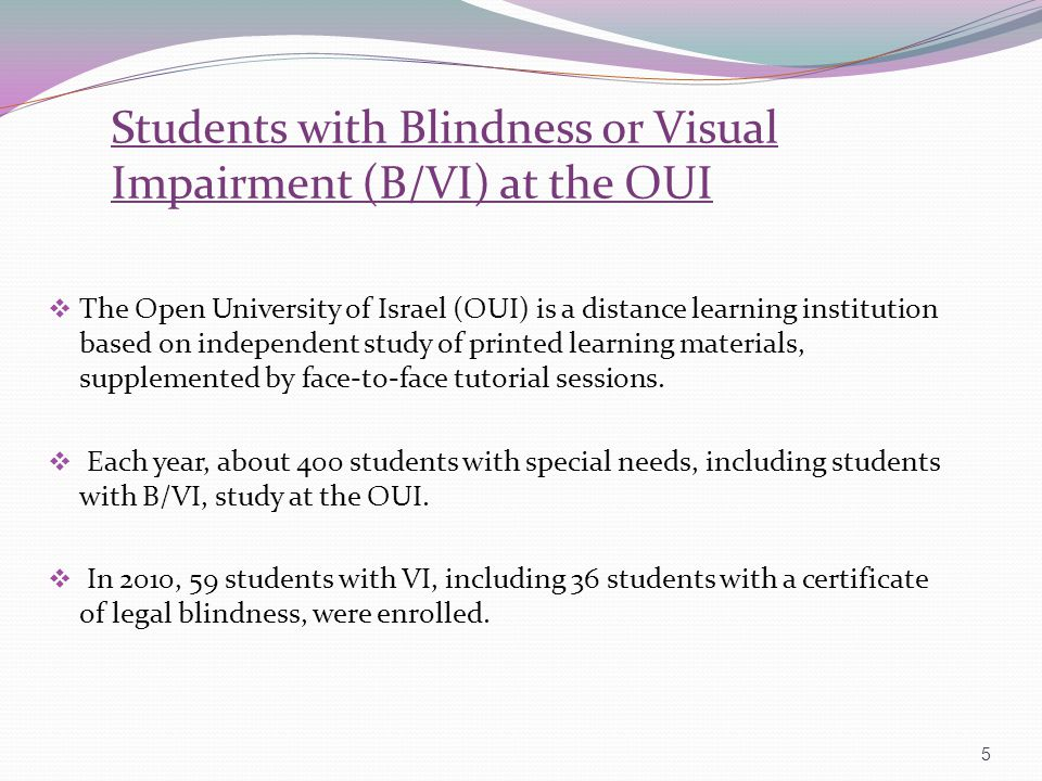 Students with Blindness or Visual Impairment (B/VI) at the OUI The Open University of Israel (OUI) is a distance learning institution based on indepen
