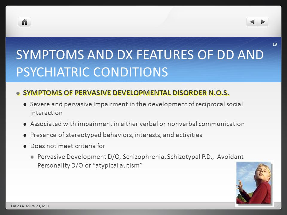 19 SYMPTOMS AND DX FEATURES OF DD AND PSYCHIATRIC CONDITIONS SYMPTOMS OF PERVASIVE DEVELOPMENTAL DISORDER N.O.S.