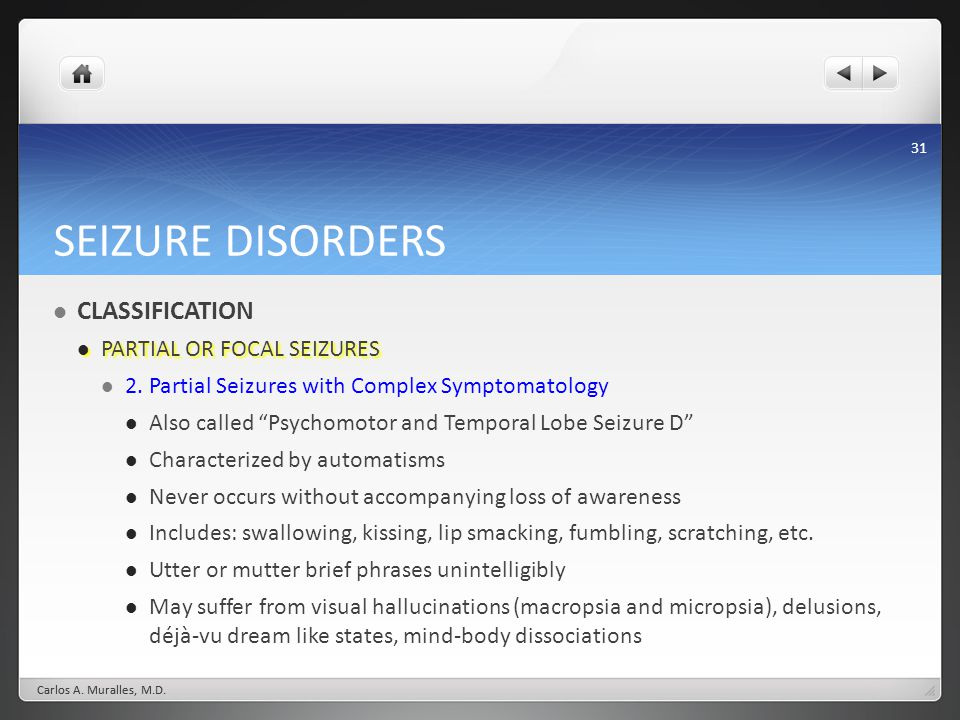 31 SEIZURE DISORDERS CLASSIFICATION PARTIAL OR FOCAL SEIZURES PARTIAL OR FOCAL SEIZURES 2. Partial Seizures with Complex Symptomatology Also called Ps