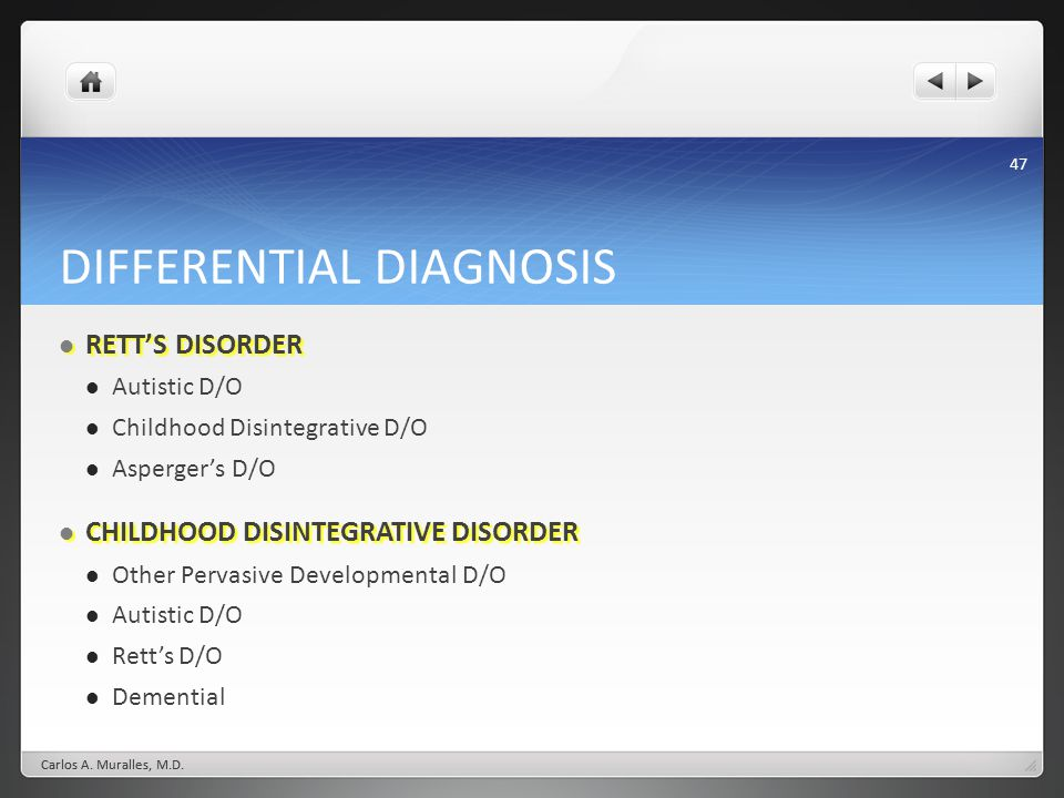 47 DIFFERENTIAL DIAGNOSIS RETTS DISORDER RETTS DISORDER Autistic D/O Childhood Disintegrative D/O Aspergers D/O CHILDHOOD DISINTEGRATIVE DISORDER CHILDHOOD DISINTEGRATIVE DISORDER Other Pervasive Developmental D/O Autistic D/O Retts D/O Demential Carlos A.