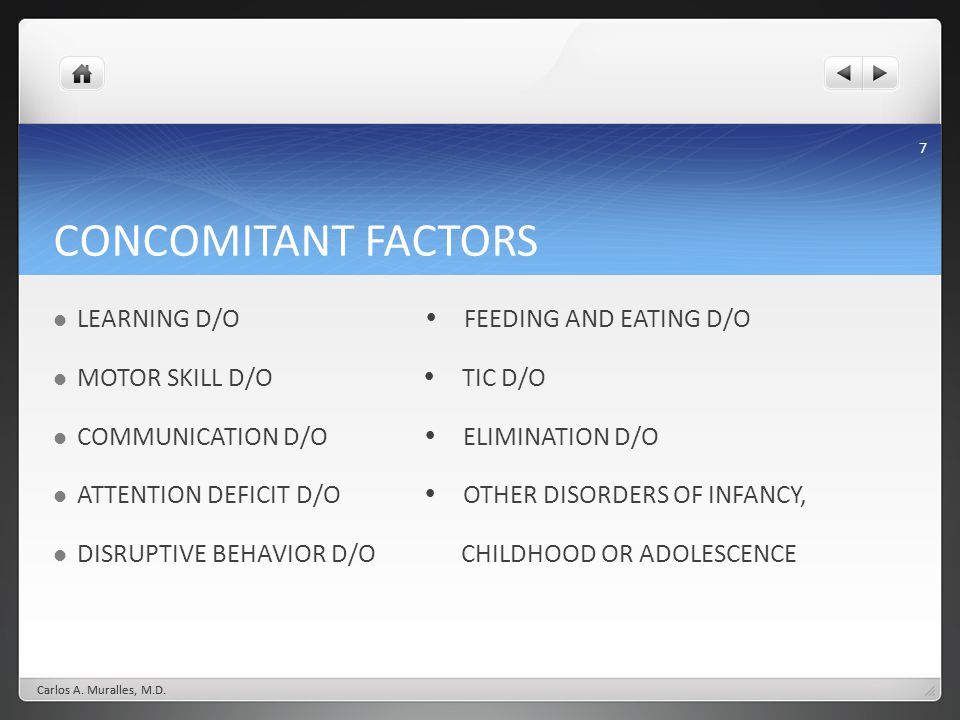 7 CONCOMITANT FACTORS LEARNING D/O FEEDING AND EATING D/O MOTOR SKILL D/O TIC D/O COMMUNICATION D/O ELIMINATION D/O ATTENTION DEFICIT D/O OTHER DISORD