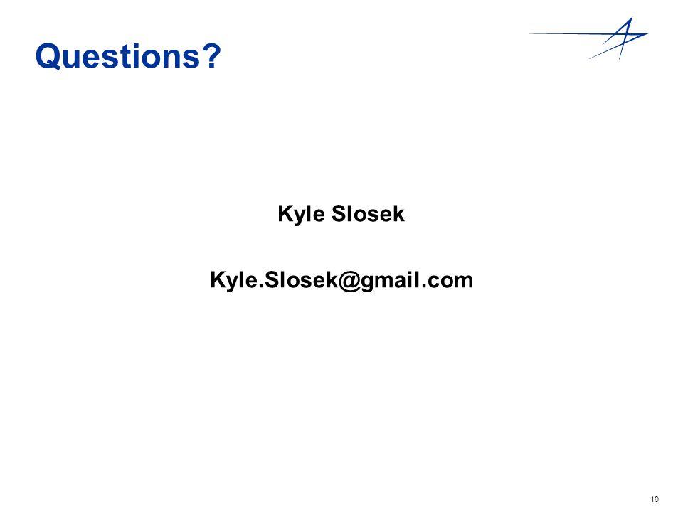 10 Questions Kyle Slosek Kyle.Slosek@gmail.com