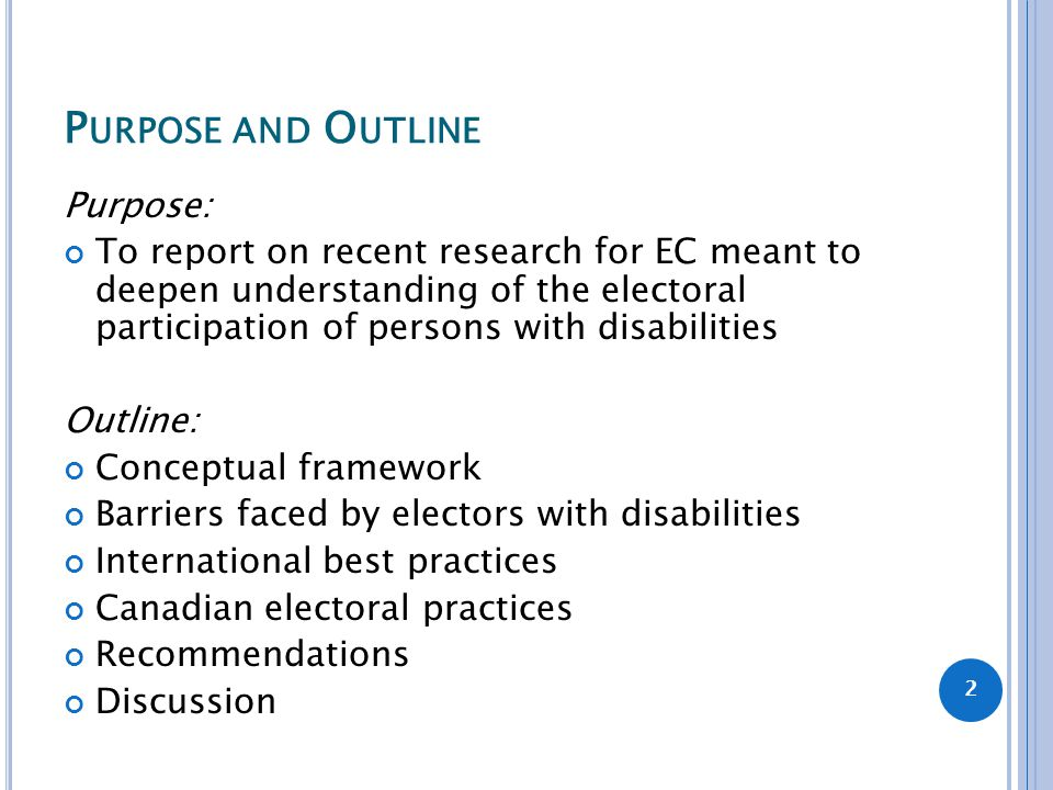 P URPOSE AND O UTLINE Purpose: To report on recent research for EC meant to deepen understanding of the electoral participation of persons with disabi