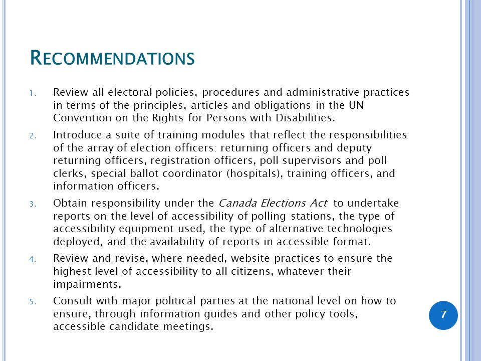R ECOMMENDATIONS 1. Review all electoral policies, procedures and administrative practices in terms of the principles, articles and obligations in the