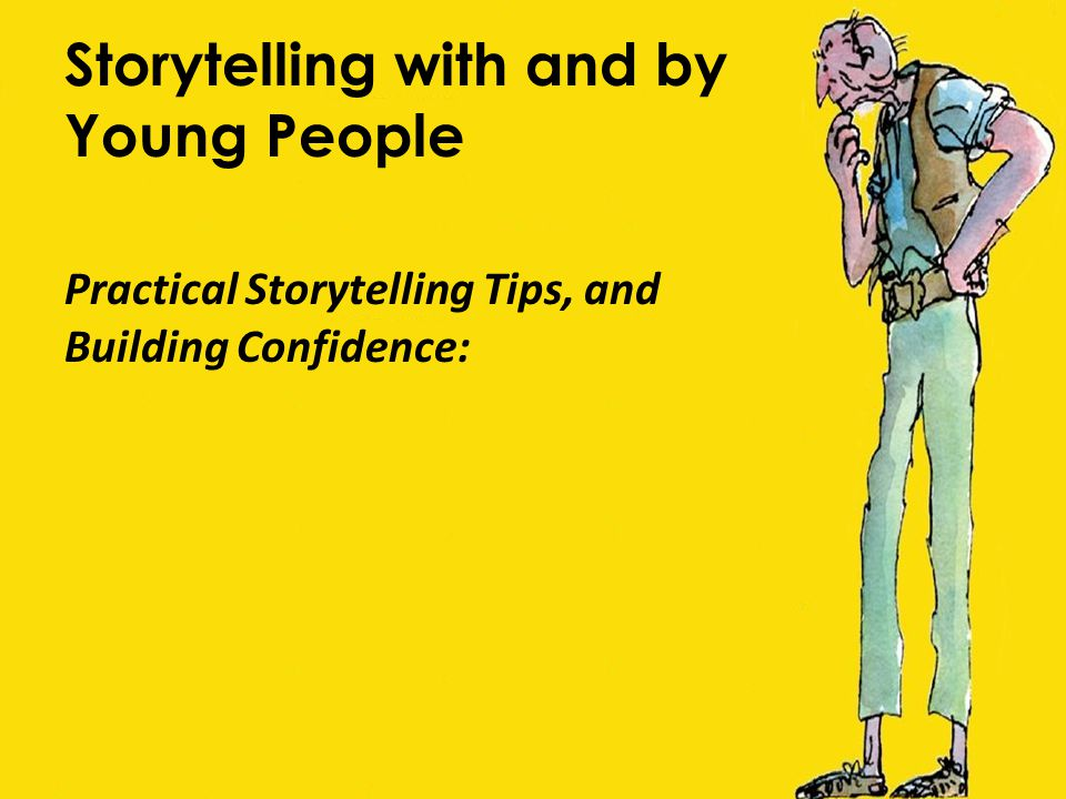Storytelling with and by Young People Practical Storytelling Tips, and Building Confidence: