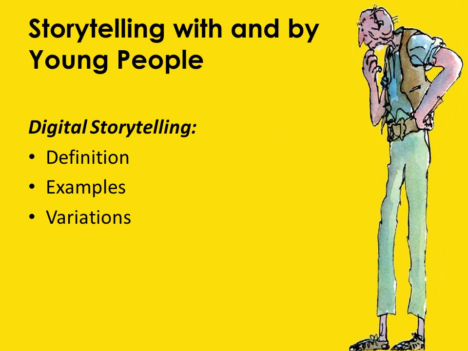 Storytelling with and by Young People Digital Storytelling: Definition Examples Variations