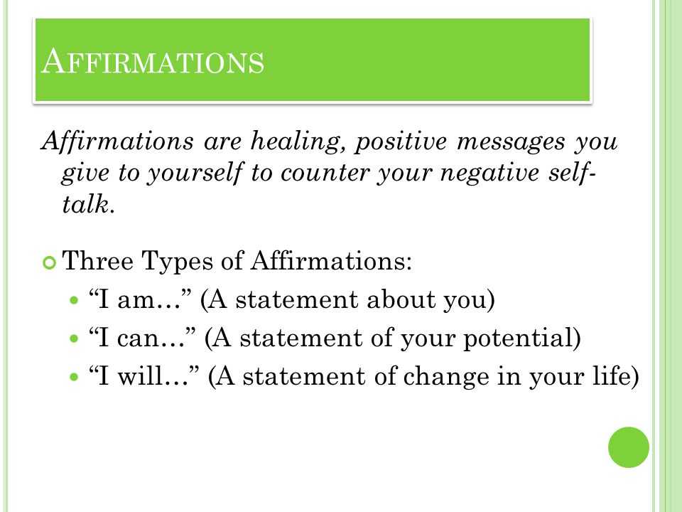 Affirmations are healing, positive messages you give to yourself to counter your negative self- talk.