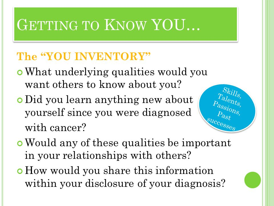 The YOU INVENTORY What underlying qualities would you want others to know about you? Did you learn anything new about yourself since you were diagnose