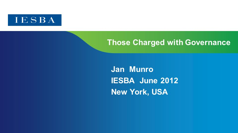 Those Charged with Governance Jan Munro IESBA June 2012 New York, USA