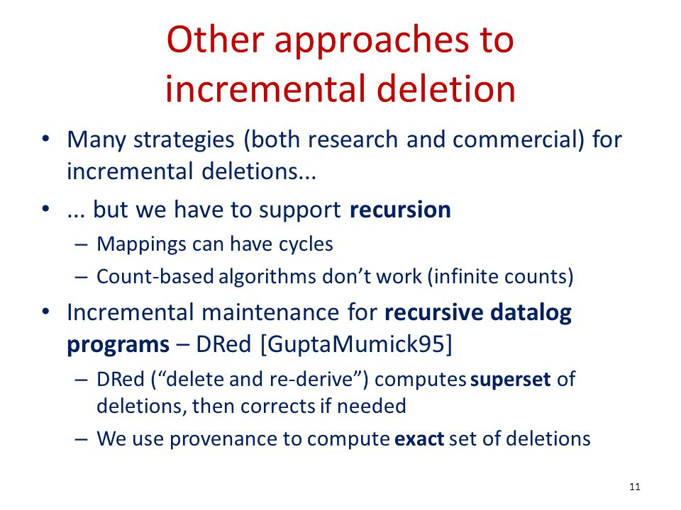 Other approaches to incremental deletion Many strategies (both research and commercial) for incremental deletions...... but we have to support recursi