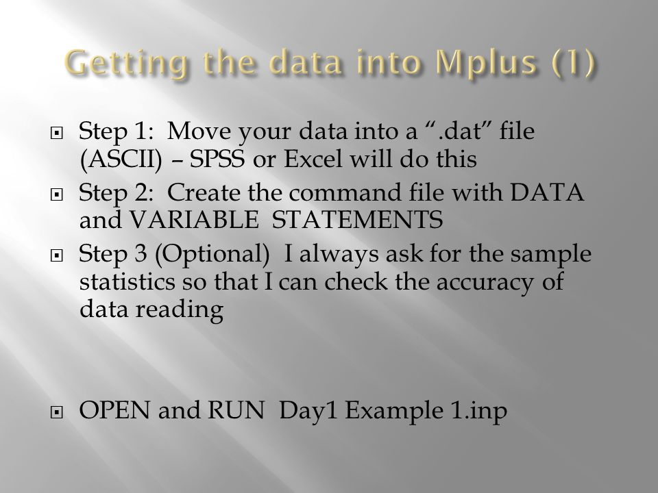 Step 1: Move your data into a.dat file (ASCII) – SPSS or Excel will do this Step 2: Create the command file with DATA and VARIABLE STATEMENTS Step 3 (