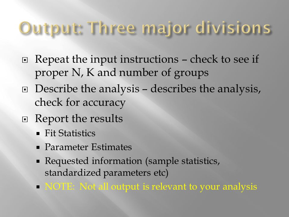 Repeat the input instructions – check to see if proper N, K and number of groups Describe the analysis – describes the analysis, check for accuracy Re