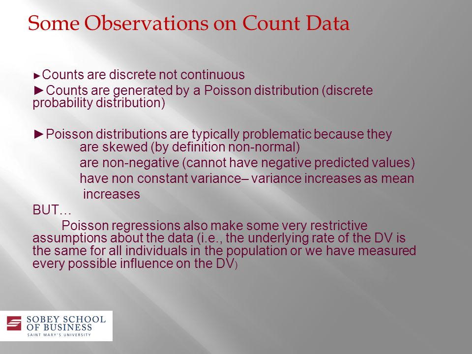 Counts are discrete not continuous Counts are generated by a Poisson distribution (discrete probability distribution) Poisson distributions are typica