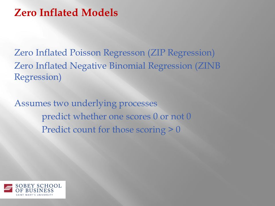 Zero Inflated Poisson Regresson (ZIP Regression) Zero Inflated Negative Binomial Regression (ZINB Regression) Assumes two underlying processes predict