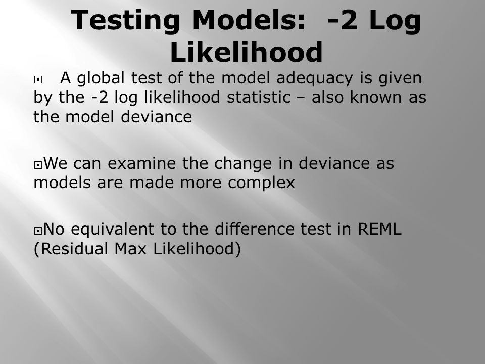 A global test of the model adequacy is given by the -2 log likelihood statistic – also known as the model deviance We can examine the change in devian