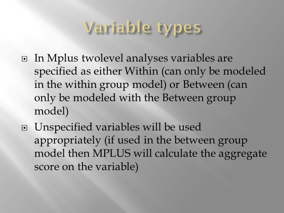 In Mplus twolevel analyses variables are specified as either Within (can only be modeled in the within group model) or Between (can only be modeled wi