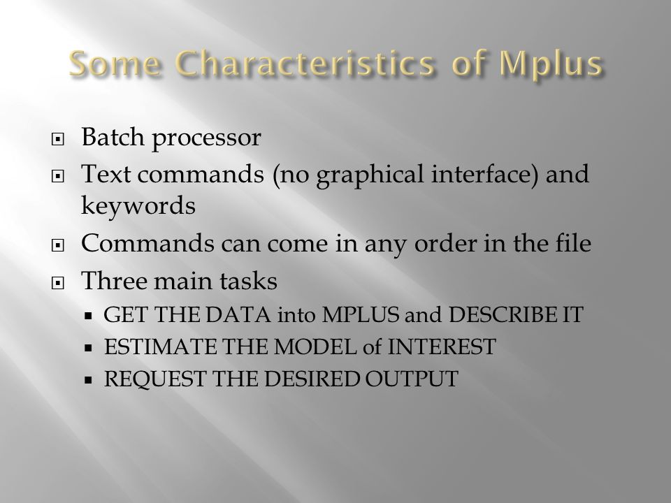 Batch processor Text commands (no graphical interface) and keywords Commands can come in any order in the file Three main tasks GET THE DATA into MPLU