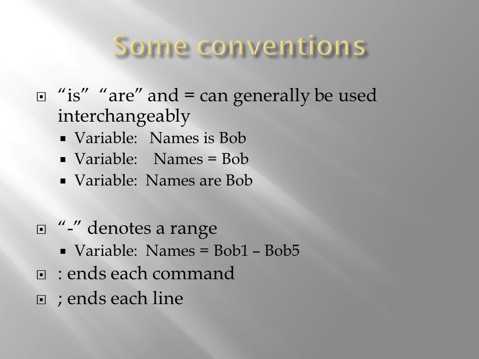 is are and = can generally be used interchangeably Variable: Names is Bob Variable: Names = Bob Variable: Names are Bob - denotes a range Variable: Na