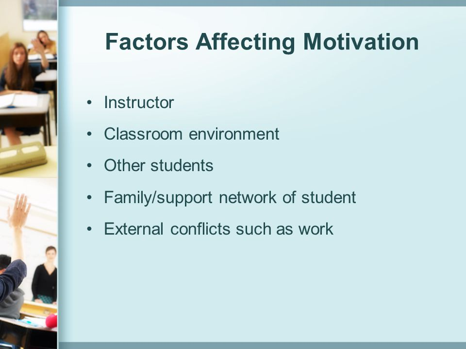 Issues with Extrinsic Motivators Produce only short-term changes in behavior Tend to overpower intrinsic motivators Decrease the focus on desired behaviors Reduce complex thinking, risk-taking Lower self-esteem and student self-efficacy over time