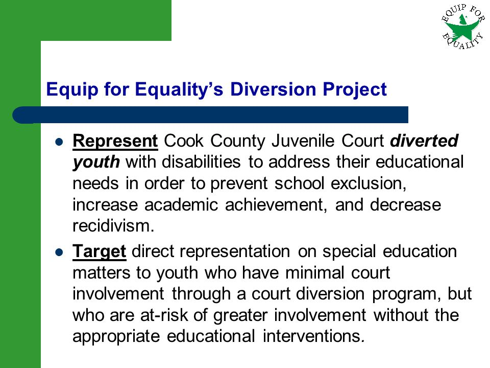 14 Equip for Equalitys Diversion Project Represent Cook County Juvenile Court diverted youth with disabilities to address their educational needs in o