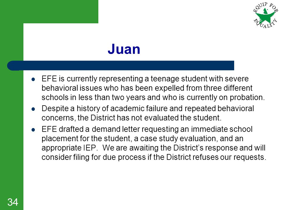 Juan EFE is currently representing a teenage student with severe behavioral issues who has been expelled from three different schools in less than two