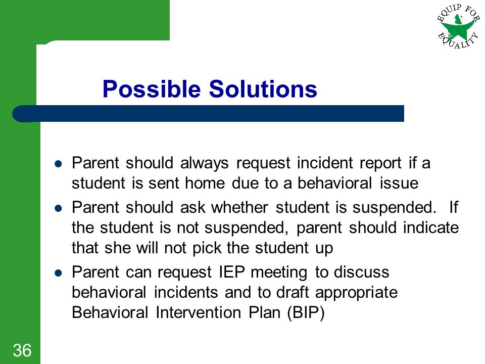 Possible Solutions Parent should always request incident report if a student is sent home due to a behavioral issue Parent should ask whether student