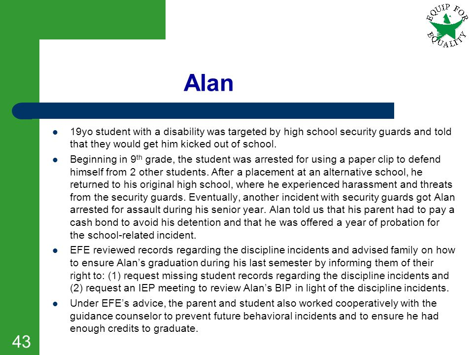 Alan 19yo student with a disability was targeted by high school security guards and told that they would get him kicked out of school. Beginning in 9