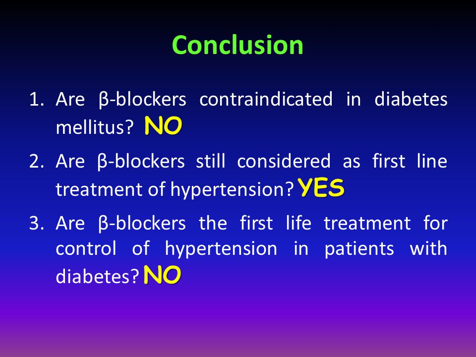 Conclusion NO 1.Are β-blockers contraindicated in diabetes mellitus? NO YES 2.Are β-blockers still considered as first line treatment of hypertension?