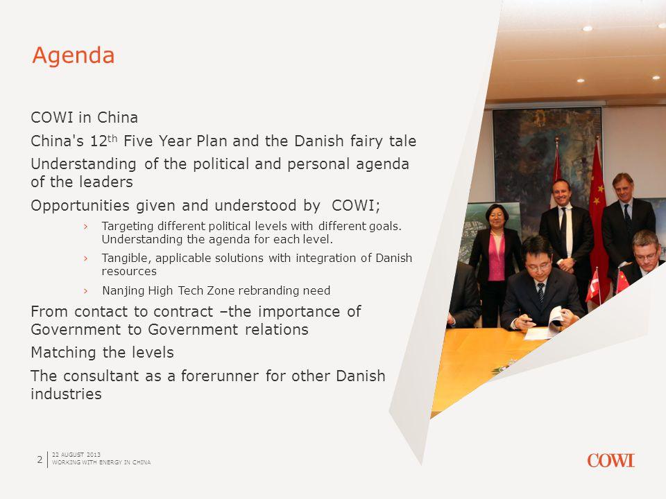 Agenda 22 AUGUST 2013 WORKING WITH ENERGY IN CHINA 2 COWI in China China's 12 th Five Year Plan and the Danish fairy tale Understanding of the politic