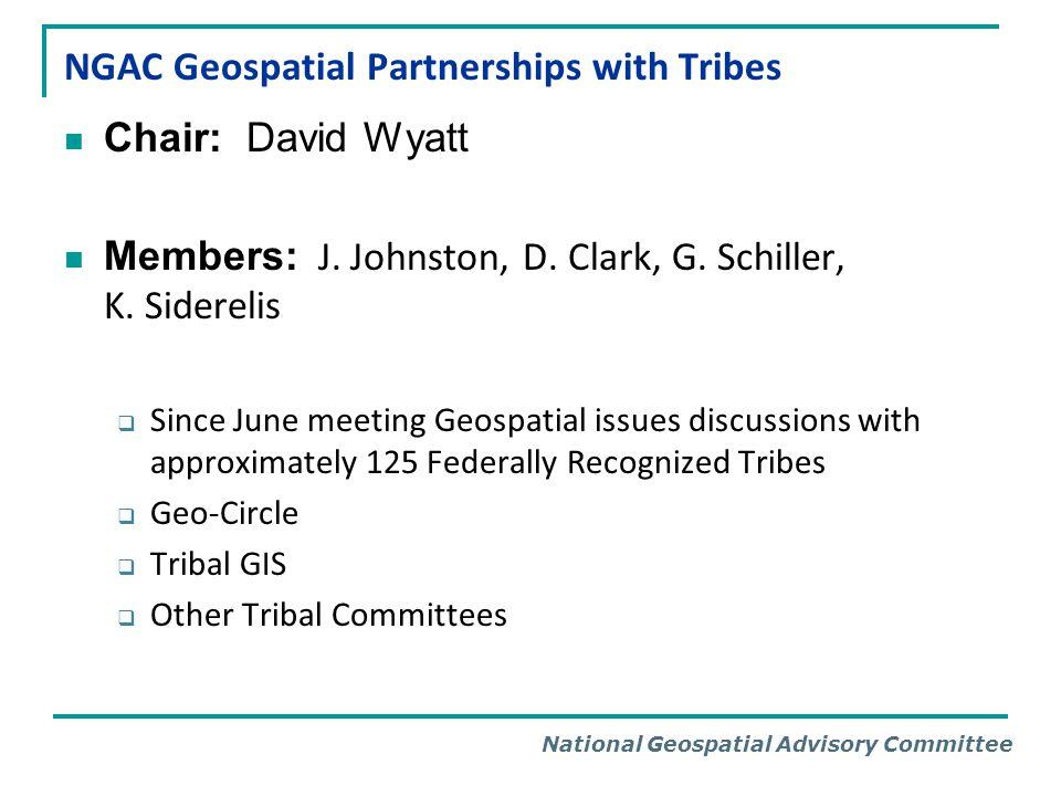 National Geospatial Advisory Committee NGAC Geospatial Partnerships with Tribes Chair: David Wyatt Members: J.