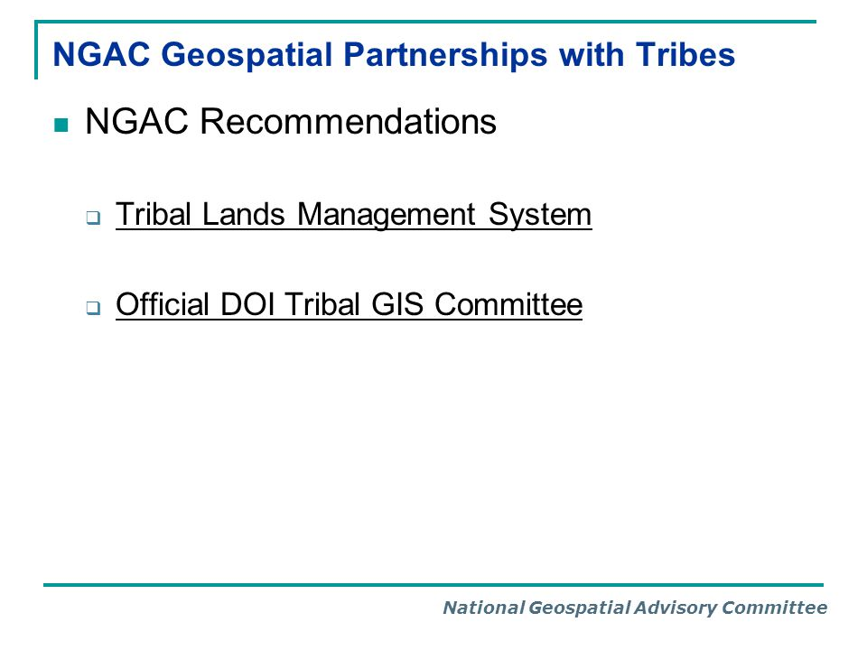 National Geospatial Advisory Committee NGAC Geospatial Partnerships with Tribes NGAC Recommendations Tribal Lands Management System Official DOI Tribal GIS Committee