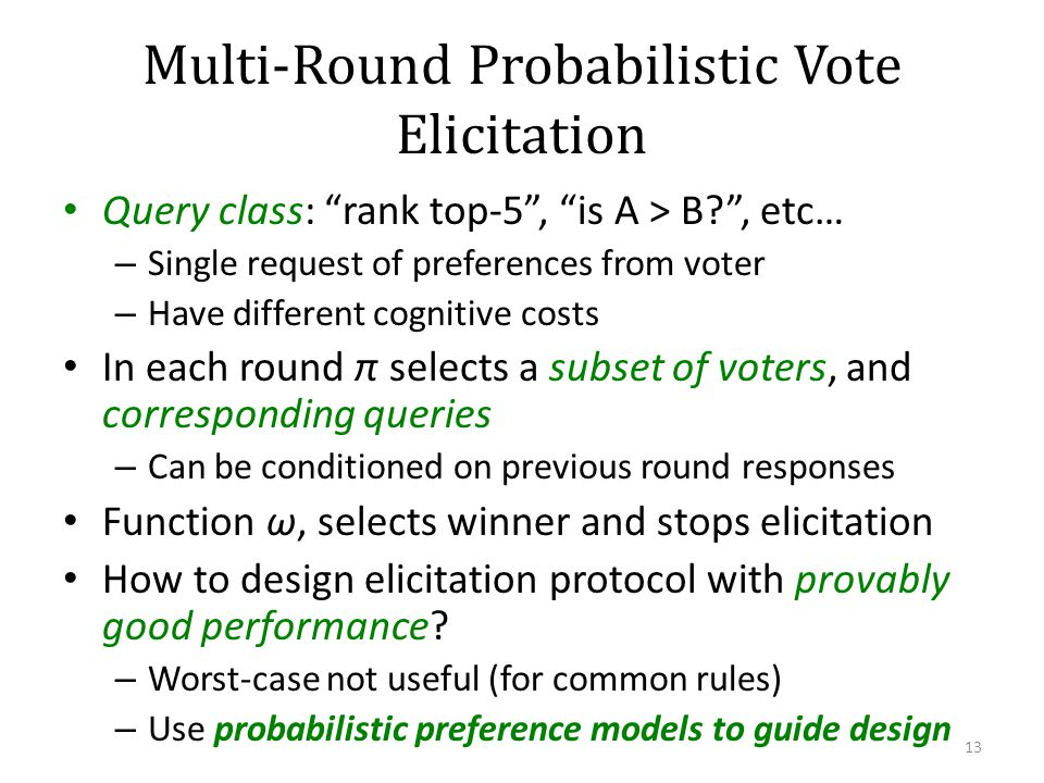 Multi-Round Probabilistic Vote Elicitation Query class: rank top-5, is A > B?, etc… – Single request of preferences from voter – Have different cognit