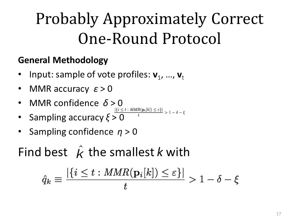 Probably Approximately Correct One-Round Protocol General Methodology Input: sample of vote profiles: v 1, …, v t MMR accuracy ε > 0 MMR confidence δ