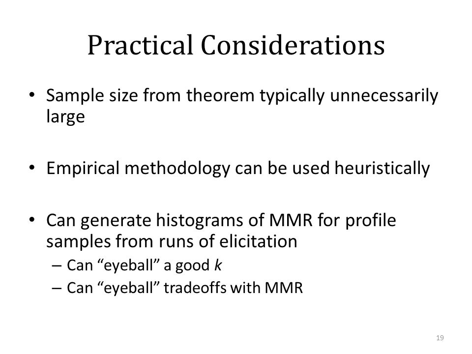 Practical Considerations Sample size from theorem typically unnecessarily large Empirical methodology can be used heuristically Can generate histogram