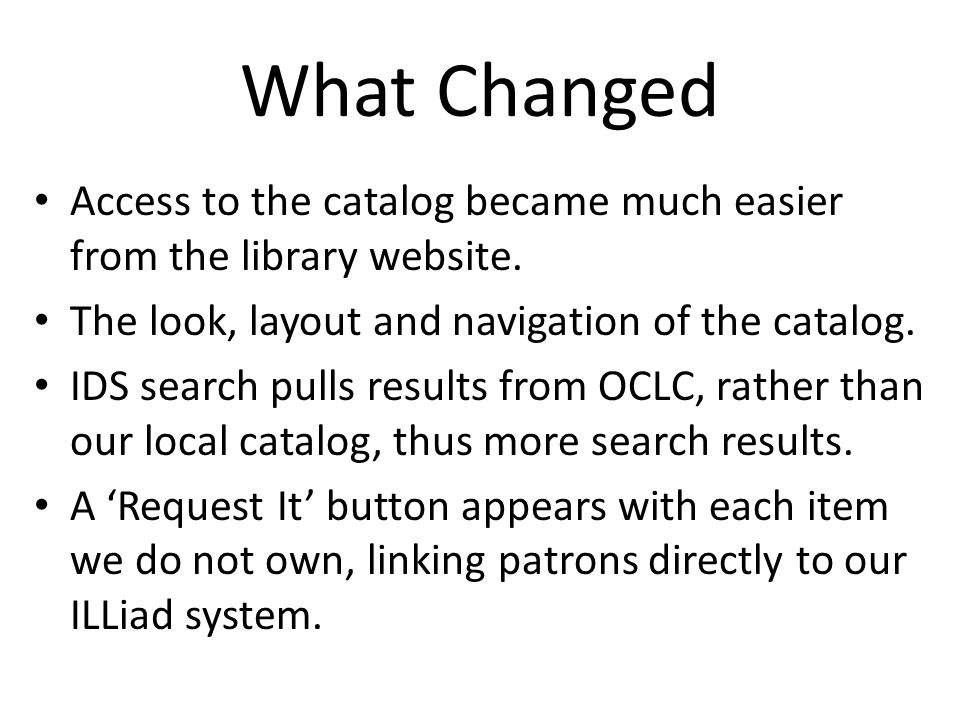 What Changed Access to the catalog became much easier from the library website.