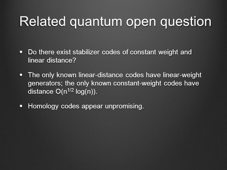 Related quantum open question Do there exist stabilizer codes of constant weight and linear distance.