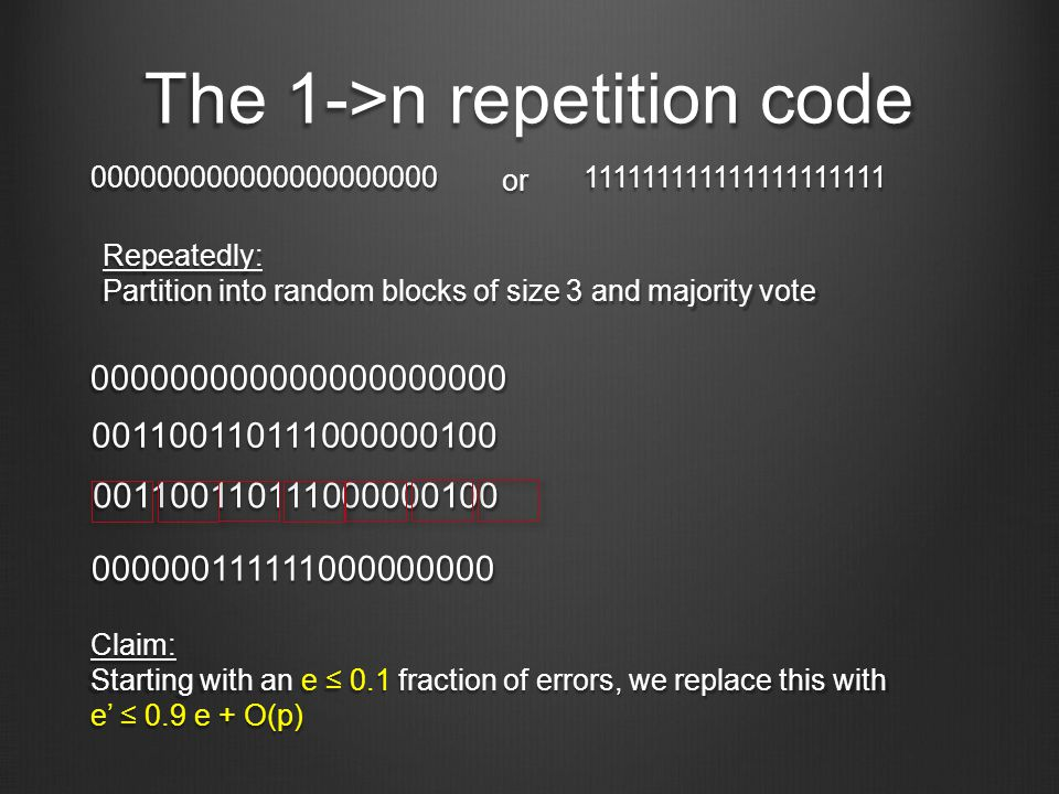 The 1->n repetition code 000000000000000000000111111111111111111111 or Repeatedly: Partition into random blocks of size 3 and majority vote 0000000000