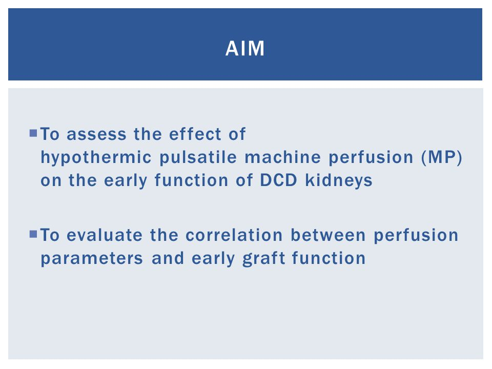 To assess the effect of hypothermic pulsatile machine perfusion (MP) on the early function of DCD kidneys To evaluate the correlation between perfusion parameters and early graft function AIM