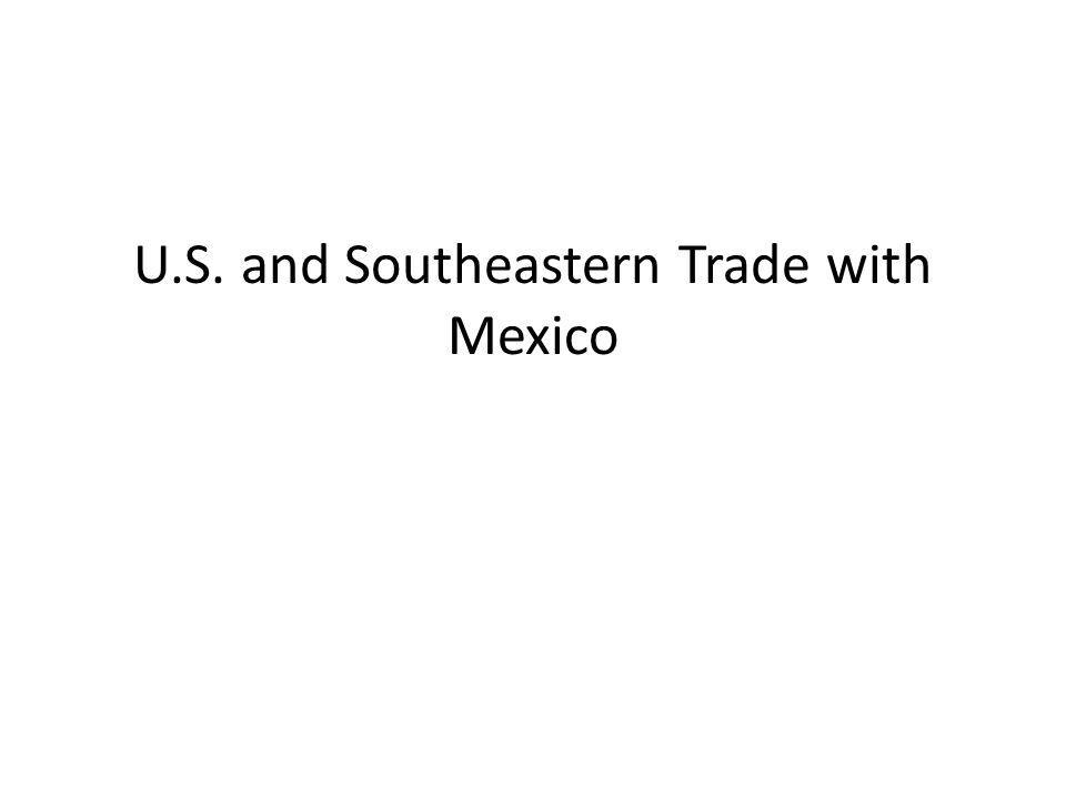U.S. and Southeastern Trade with Mexico