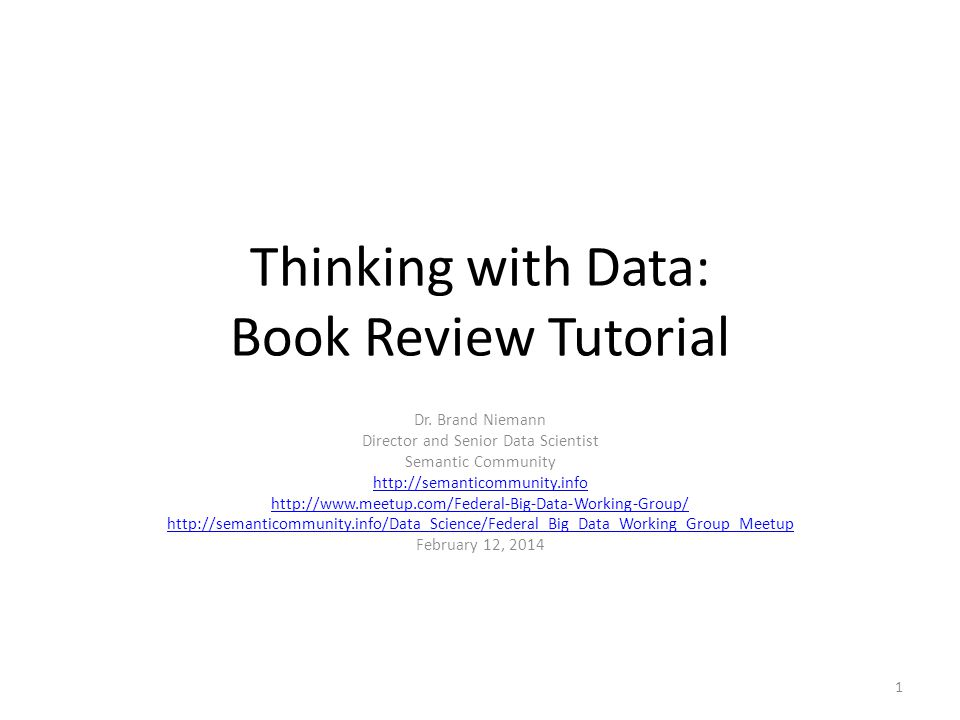 Thinking with Data: Book Review Tutorial Dr. Brand Niemann Director and Senior Data Scientist Semantic Community http://semanticommunity.info http://w
